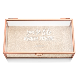 Personalized Glass Jewellery Box With Rose Gold - You're Like Really Pretty Printing